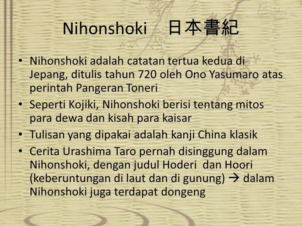 Nihonshoki 日本書紀 Nihonshoki adalah catatan tertua kedua di Jepang, ditulis tahun 720 oleh Ono Yasumaro atas perintah Pangeran Toneri.