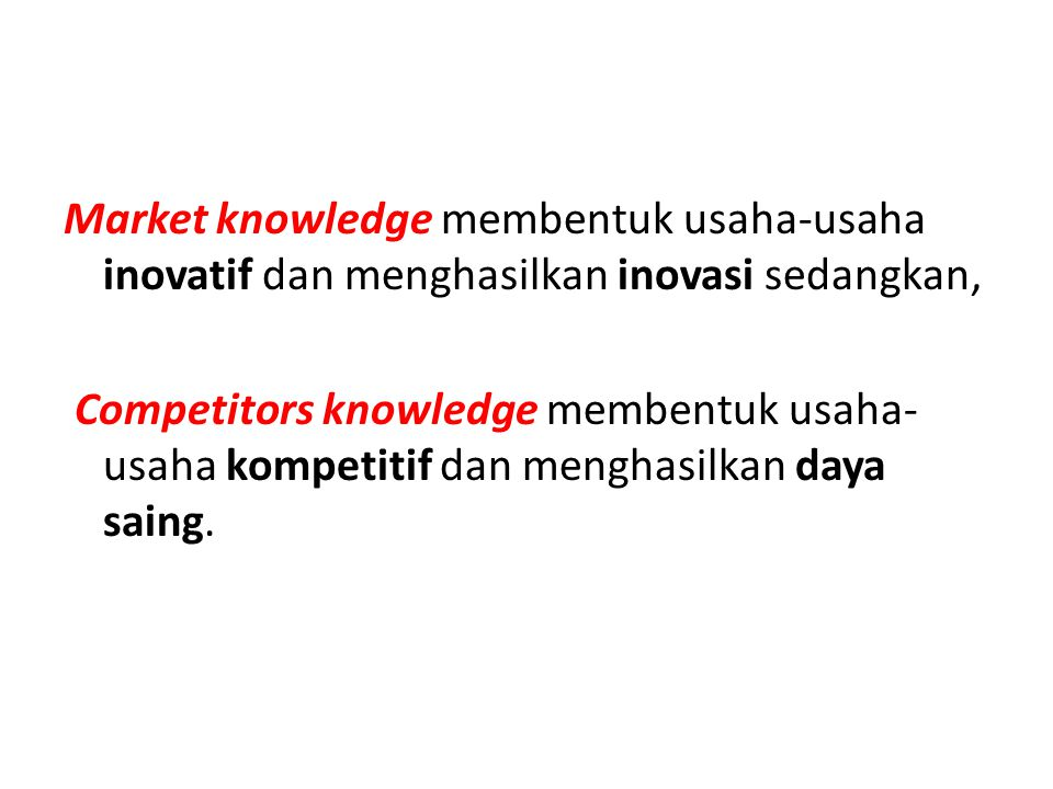 Market knowledge membentuk usaha-usaha inovatif dan menghasilkan inovasi sedangkan,