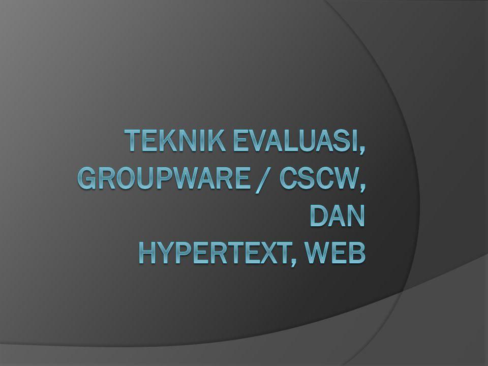 Teknik evaluasi, groupware / cscw, dan hypertext, web