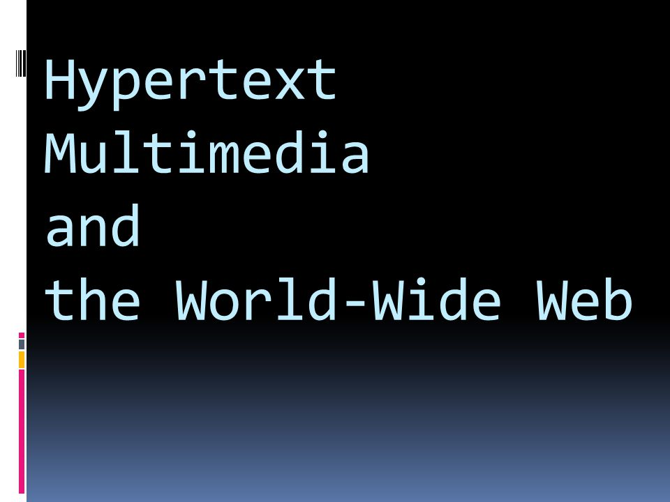 Hypertext Multimedia and the World-Wide Web