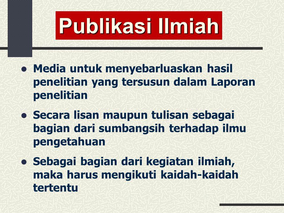 Publikasi Ilmiah Media untuk menyebarluaskan hasil penelitian yang tersusun dalam Laporan penelitian.