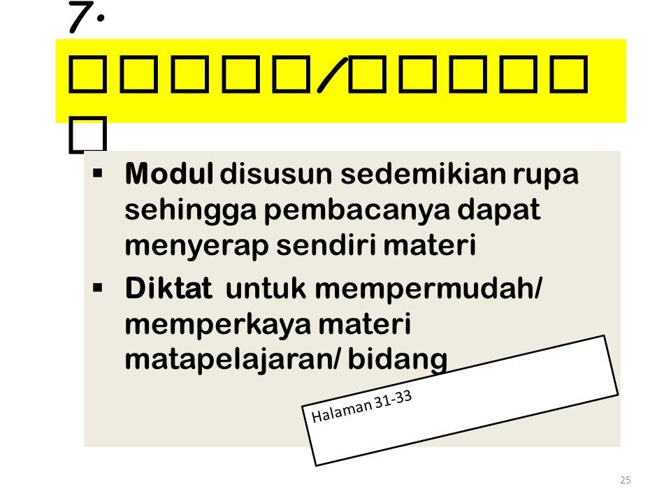 7. Modul/Diktat Modul disusun sedemikian rupa sehingga pembacanya dapat menyerap sendiri materi.