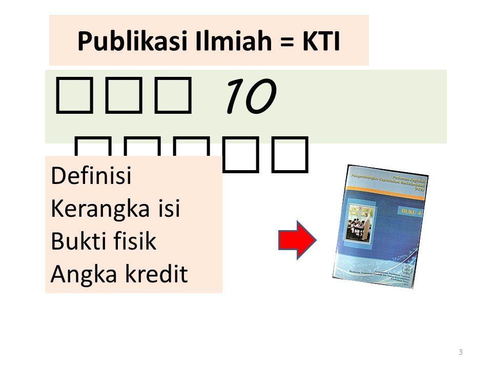 Ada 10 macam Publikasi Ilmiah = KTI Definisi Kerangka isi Bukti fisik