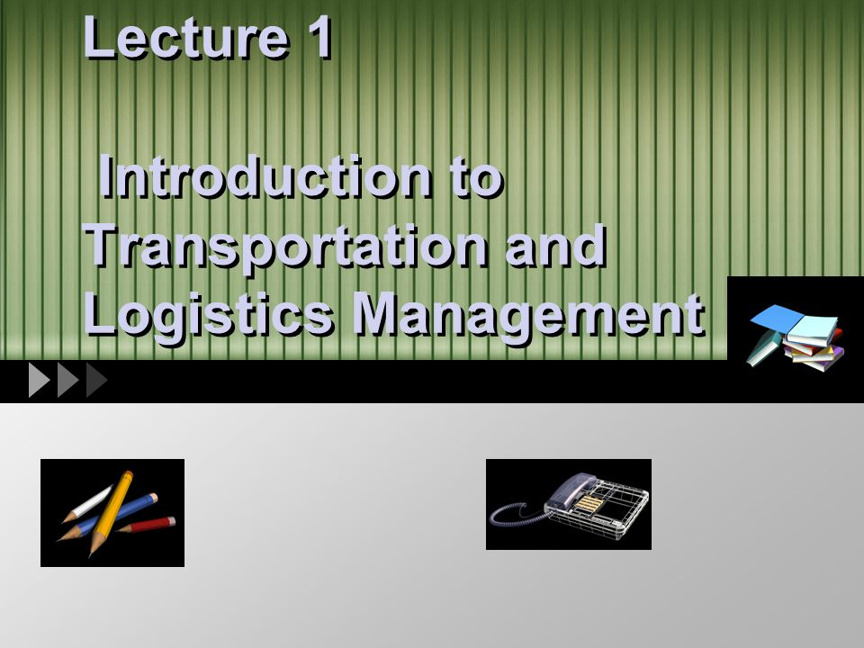 Lecture 1 Introduction to Transportation and Logistics Management