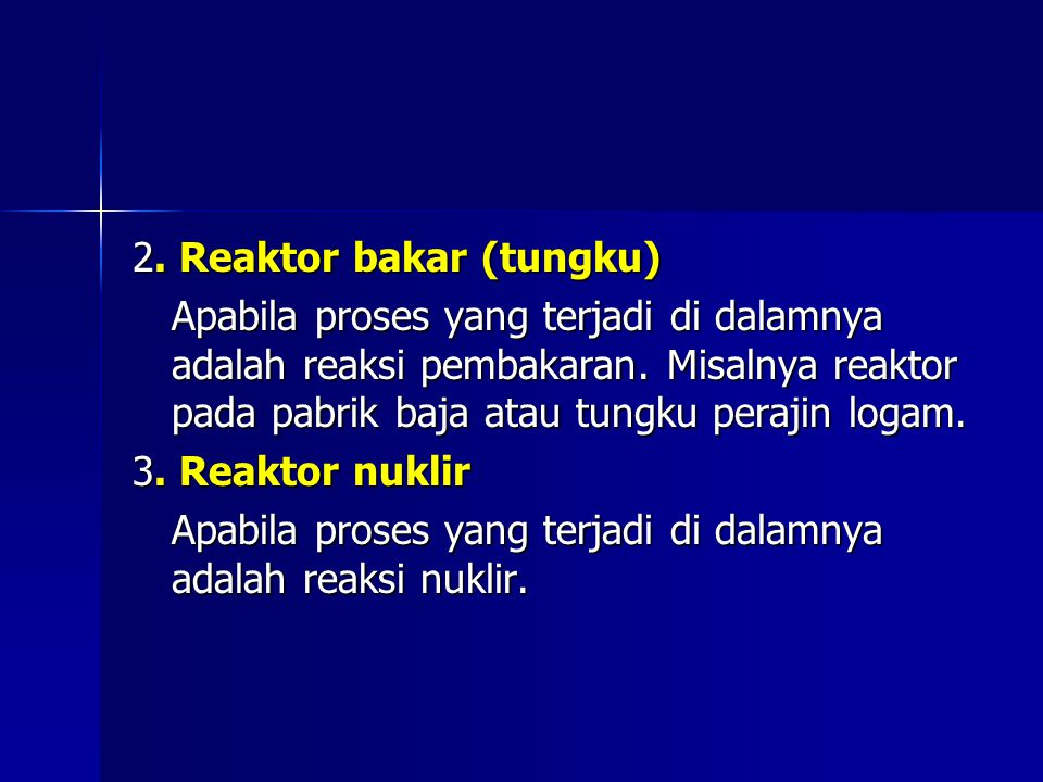 2. Reaktor bakar (tungku) Apabila proses yang terjadi di dalamnya adalah reaksi pembakaran.