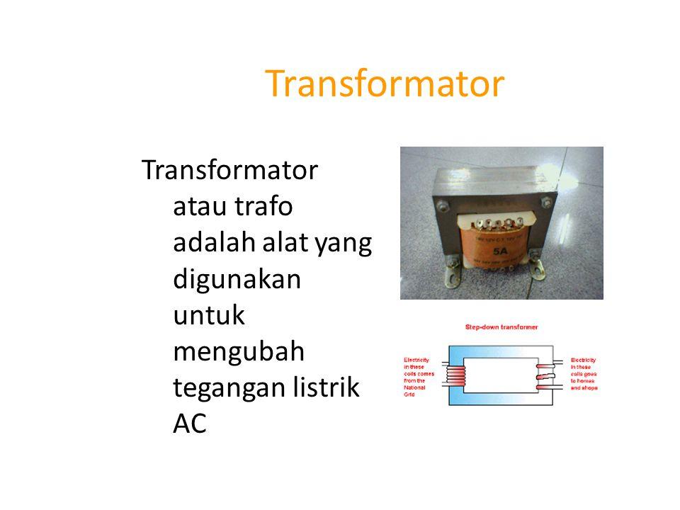 Transformator Transformator atau trafo adalah alat yang digunakan untuk mengubah tegangan listrik AC.