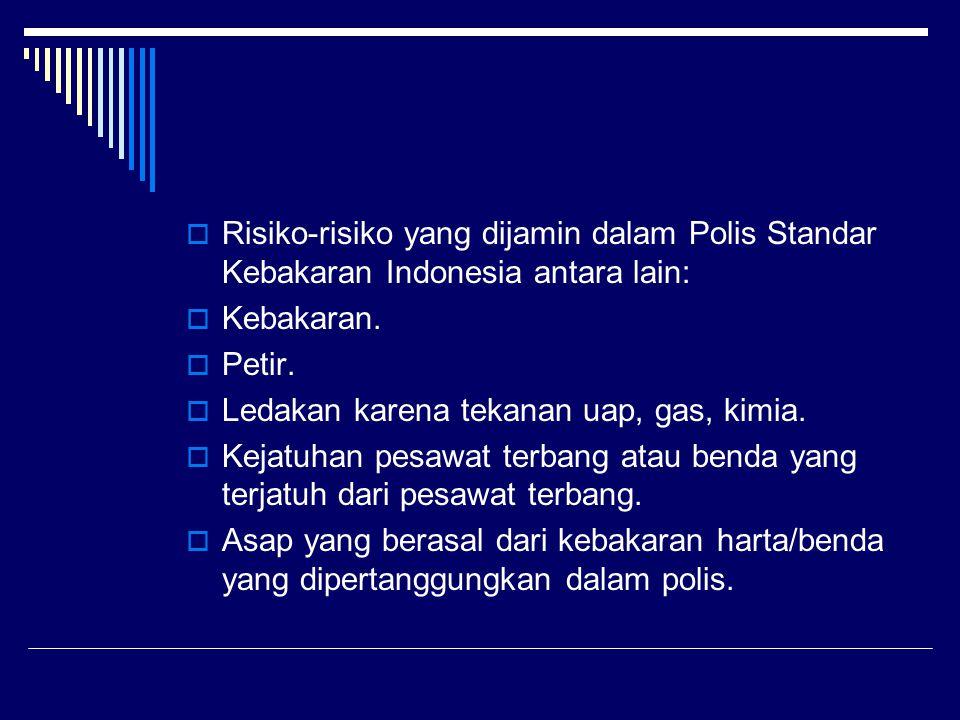 Risiko-risiko yang dijamin dalam Polis Standar Kebakaran Indonesia antara lain: