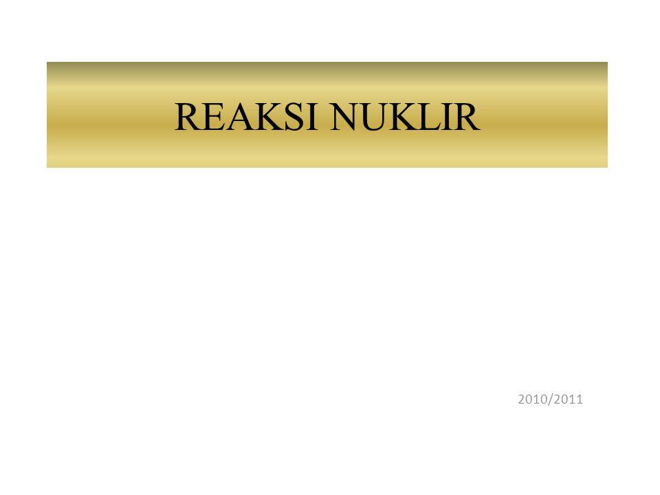 REAKSI NUKLIR 2010/2011