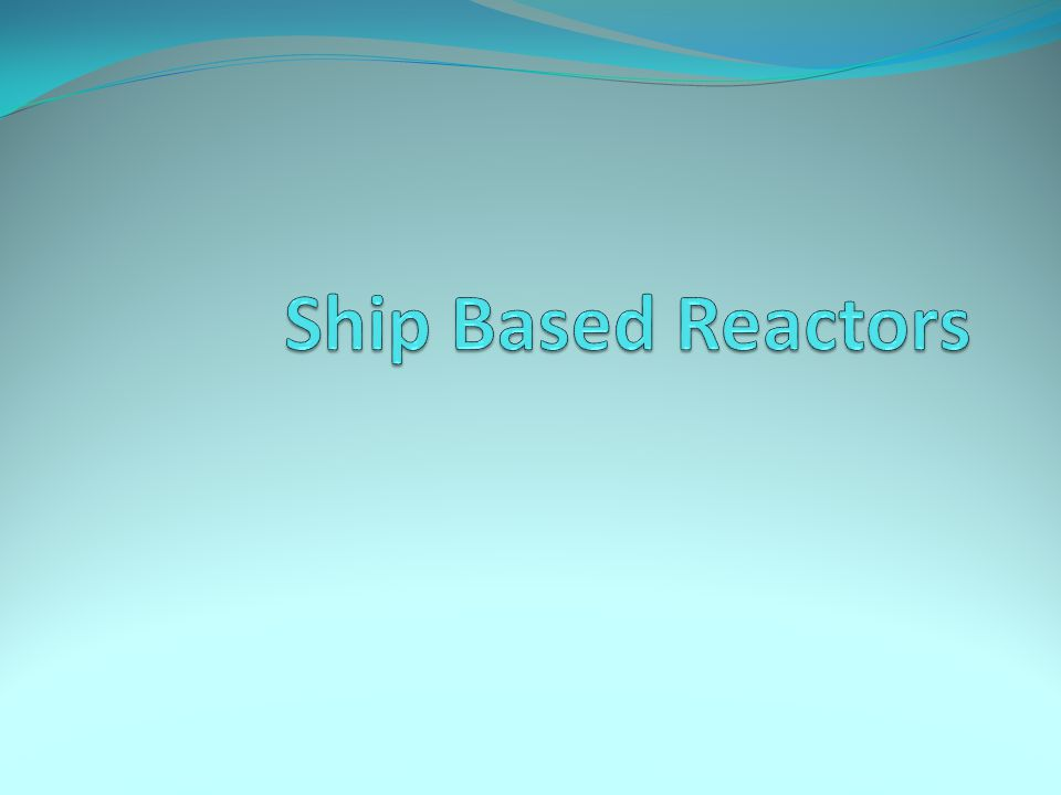 Ship Based Reactors