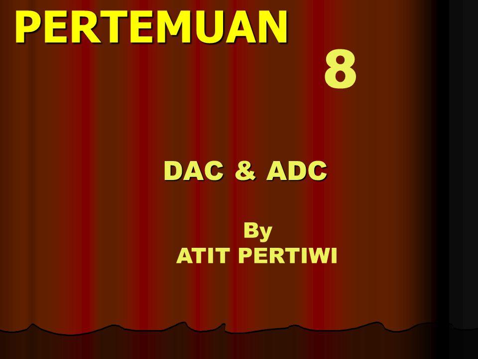 PERTEMUAN 8 DAC & ADC By ATIT PERTIWI