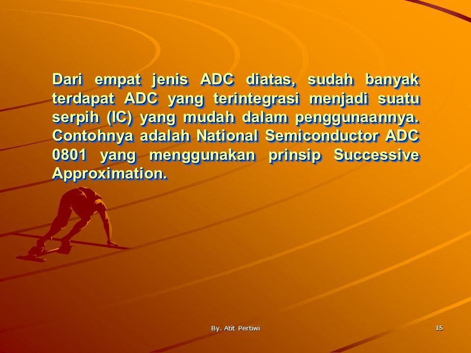 Dari empat jenis ADC diatas, sudah banyak terdapat ADC yang terintegrasi menjadi suatu serpih (IC) yang mudah dalam penggunaannya. Contohnya adalah National Semiconductor ADC 0801 yang menggunakan prinsip Successive Approximation.