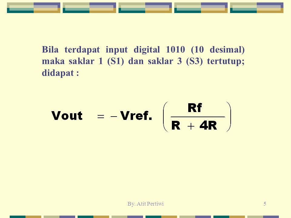 Bila terdapat input digital 1010 (10 desimal) maka saklar 1 (S1) dan saklar 3 (S3) tertutup; didapat :