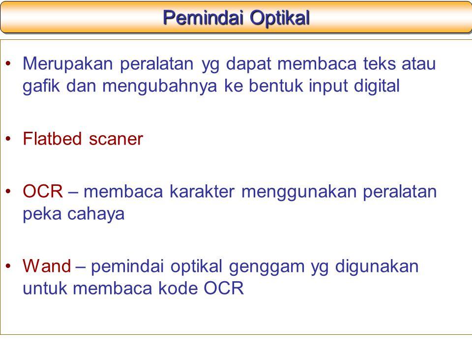 Pemindai Optikal Merupakan peralatan yg dapat membaca teks atau gafik dan mengubahnya ke bentuk input digital.