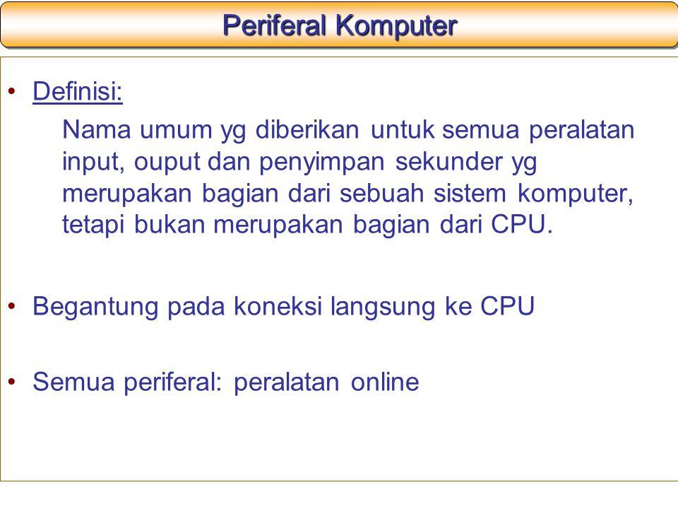 Periferal Komputer Definisi: Begantung pada koneksi langsung ke CPU