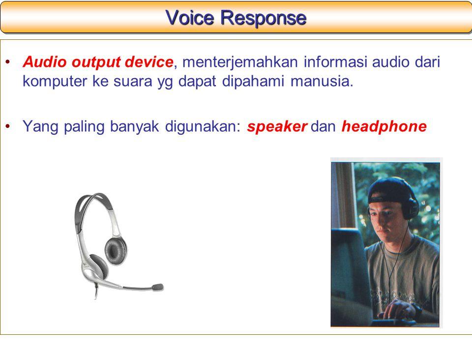 Voice Response Audio output device, menterjemahkan informasi audio dari komputer ke suara yg dapat dipahami manusia.