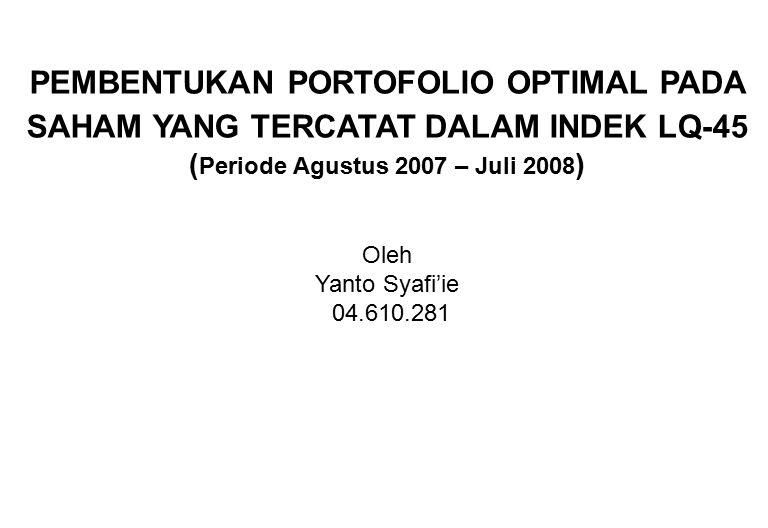 PEMBENTUKAN PORTOFOLIO OPTIMAL PADA SAHAM YANG TERCATAT DALAM INDEK LQ-45 (Periode Agustus 2007 – Juli 2008)