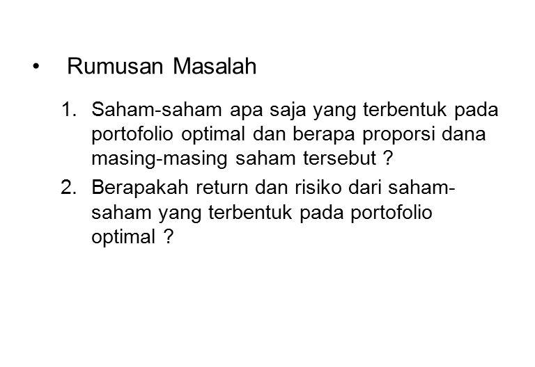 Rumusan Masalah Saham-saham apa saja yang terbentuk pada portofolio optimal dan berapa proporsi dana masing-masing saham tersebut
