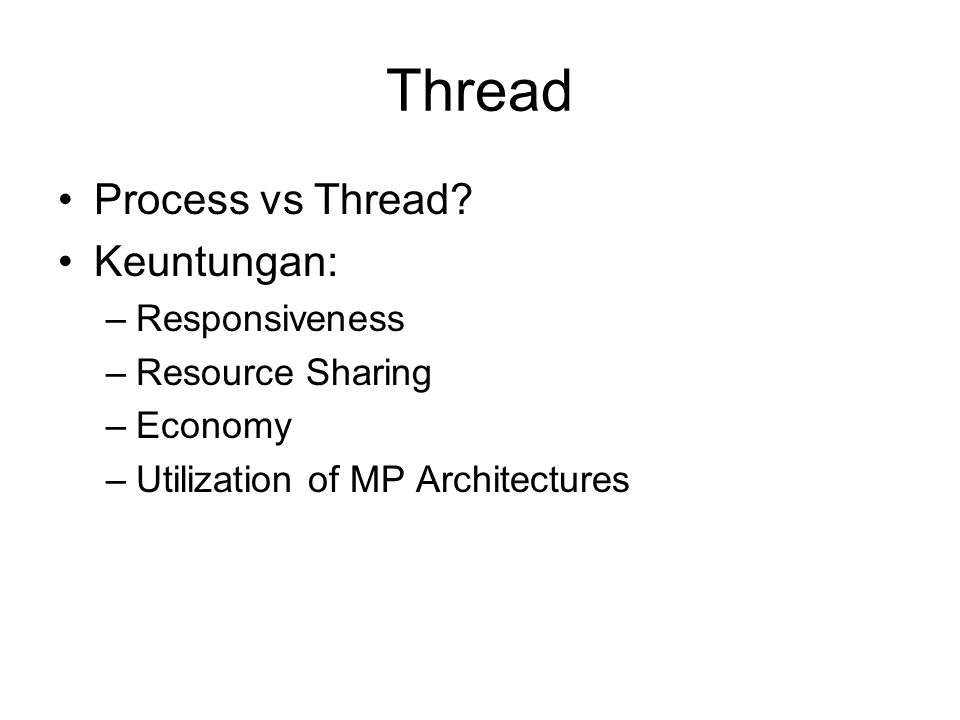 Thread Process vs Thread Keuntungan: Responsiveness Resource Sharing