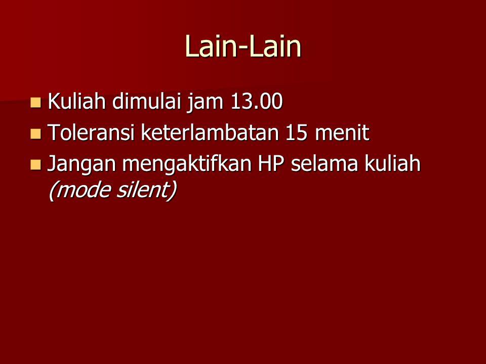 Lain-Lain Kuliah dimulai jam 13.00 Toleransi keterlambatan 15 menit