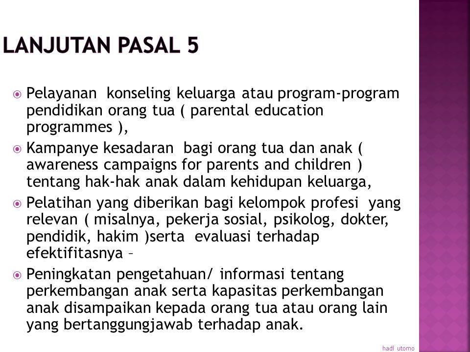 Lanjutan pasal 5 Pelayanan konseling keluarga atau program-program pendidikan orang tua ( parental education programmes ),