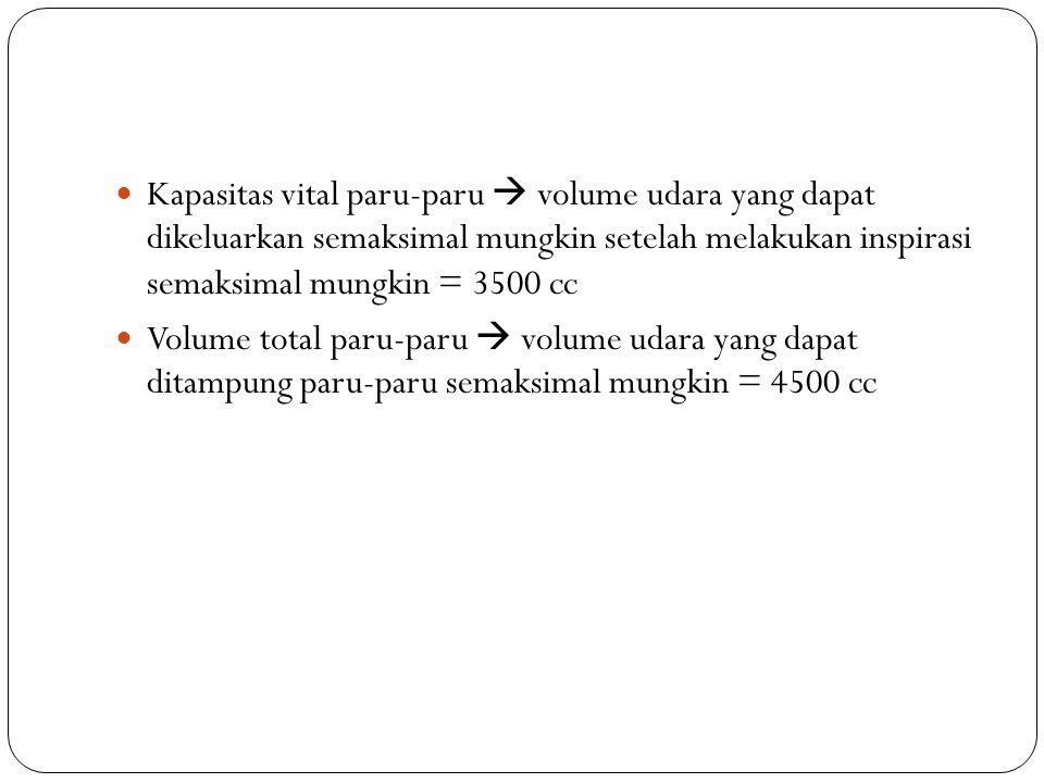 Kapasitas vital paru-paru  volume udara yang dapat dikeluarkan semaksimal mungkin setelah melakukan inspirasi semaksimal mungkin = 3500 cc