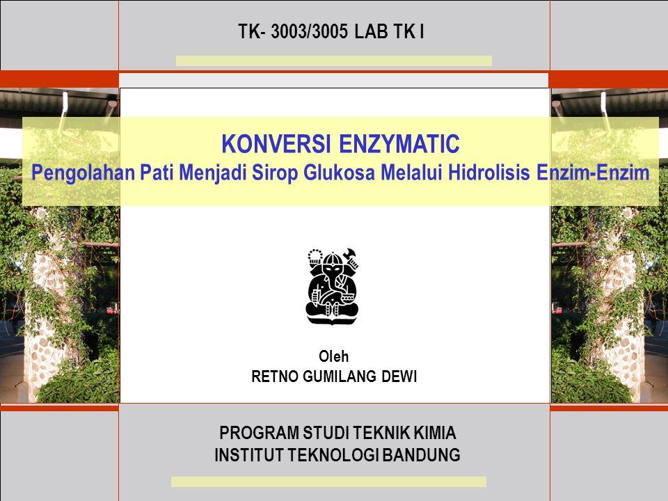 TK- 3003/3005 LAB TK I KONVERSI ENZYMATIC. Pengolahan Pati Menjadi Sirop Glukosa Melalui Hidrolisis Enzim-Enzim.