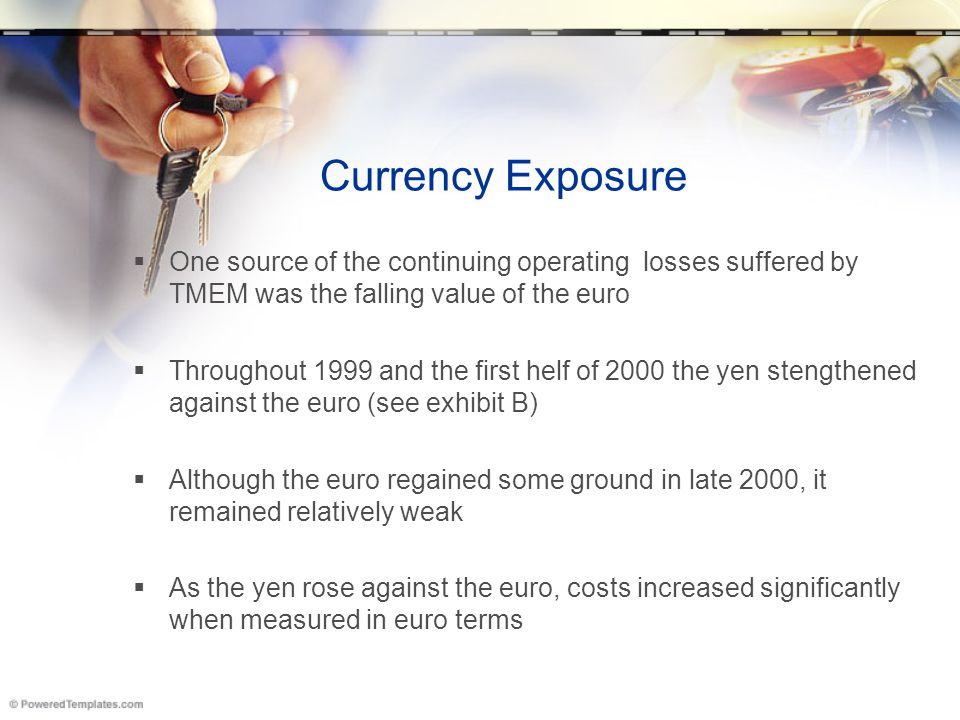Currency Exposure One source of the continuing operating losses suffered by TMEM was the falling value of the euro.