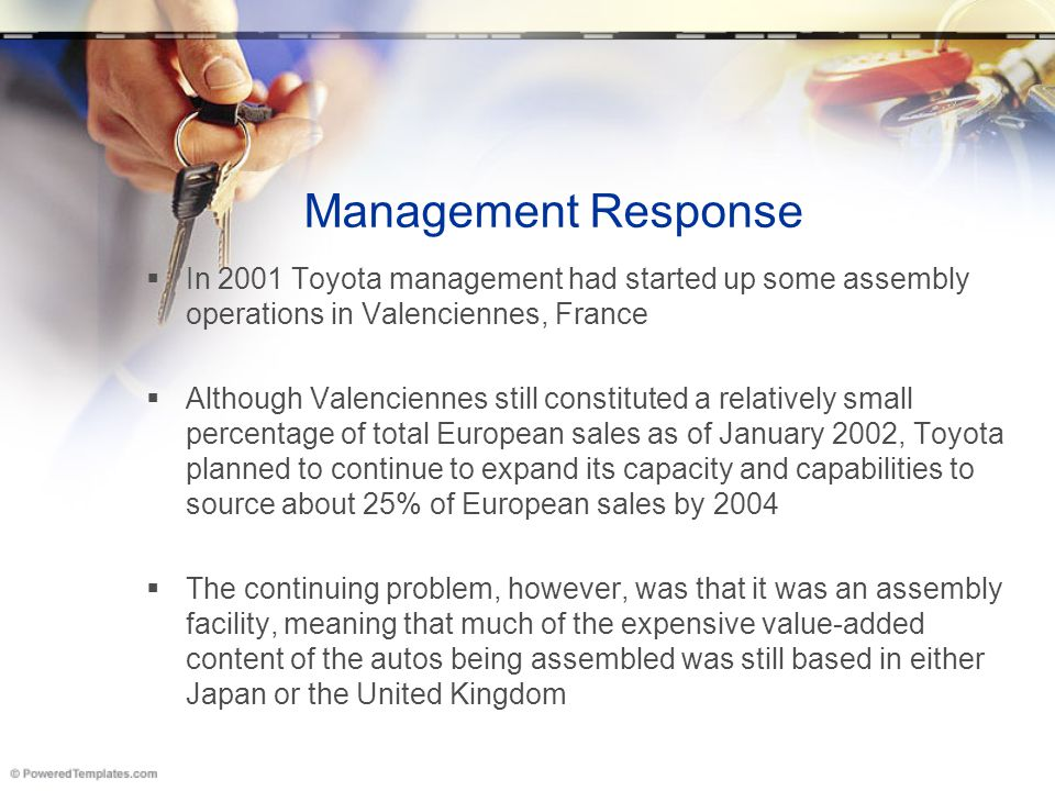 Management Response In 2001 Toyota management had started up some assembly operations in Valenciennes, France.