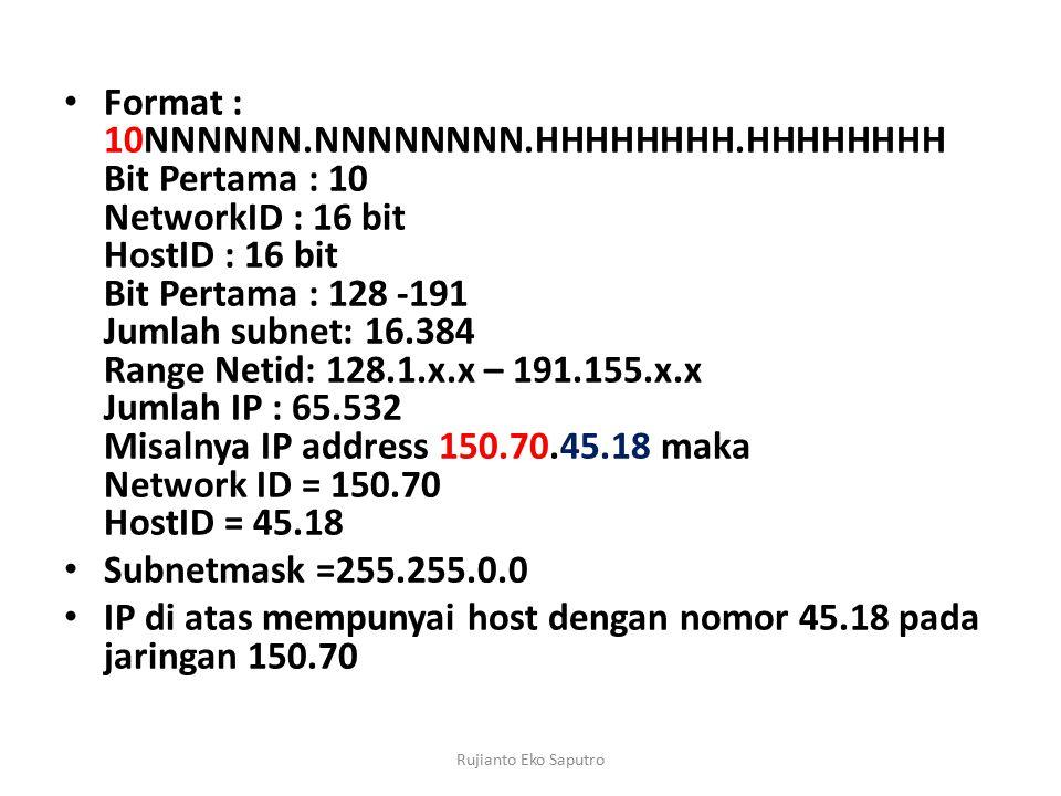 IP di atas mempunyai host dengan nomor 45.18 pada jaringan 150.70