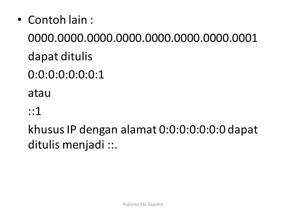 khusus IP dengan alamat 0:0:0:0:0:0:0 dapat ditulis menjadi ::.