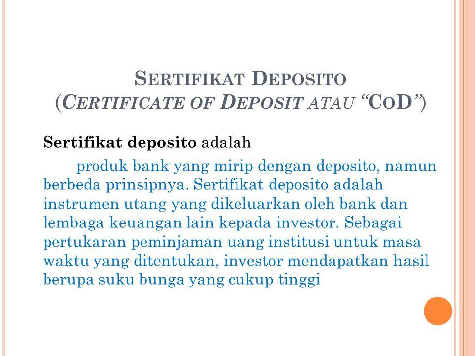 Sertifikat Deposito (Certificate of Deposit atau CoD )