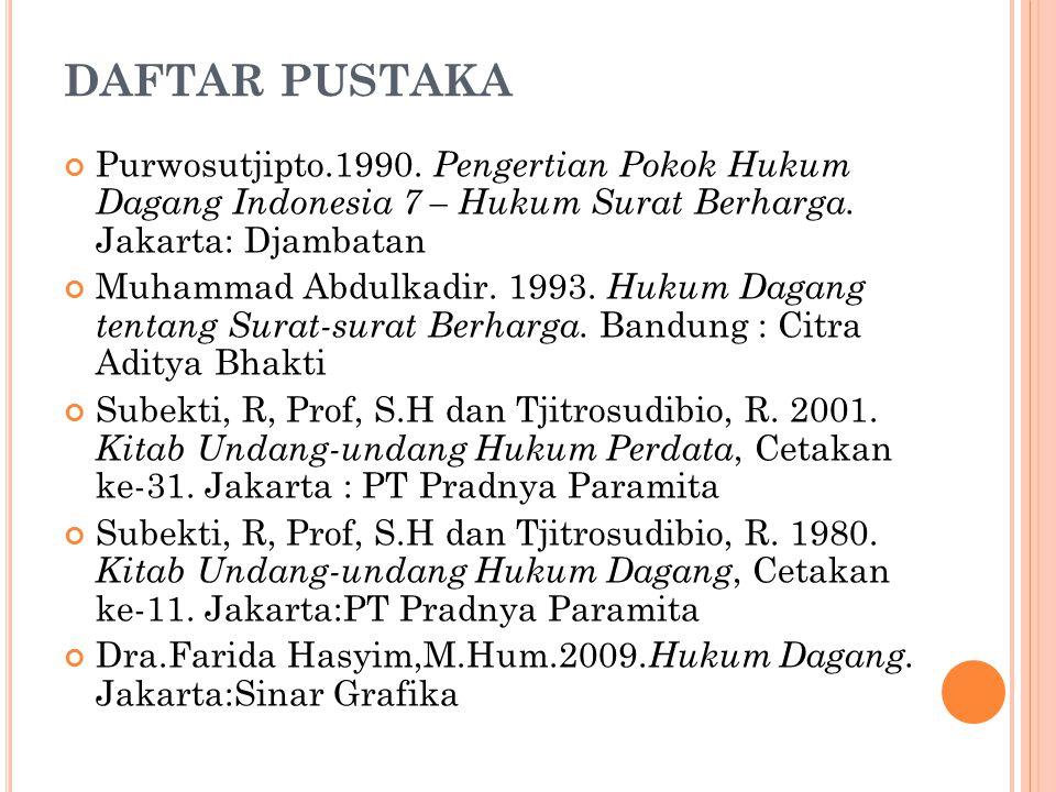 DAFTAR PUSTAKA Purwosutjipto.1990. Pengertian Pokok Hukum Dagang Indonesia 7 – Hukum Surat Berharga. Jakarta: Djambatan.