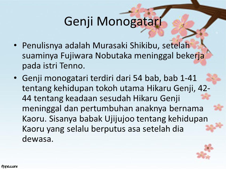 Genji Monogatari Penulisnya adalah Murasaki Shikibu, setelah suaminya Fujiwara Nobutaka meninggal bekerja pada istri Tenno.