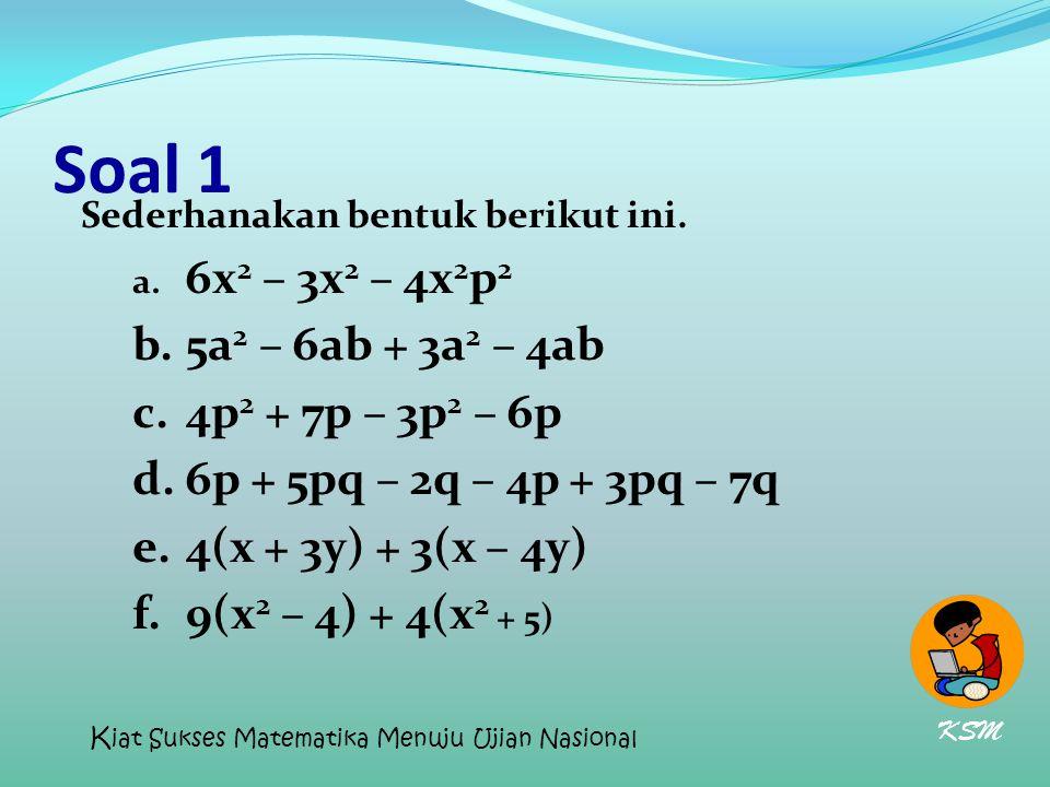 Soal 1 b. 5a2 – 6ab + 3a2 – 4ab c. 4p2 + 7p – 3p2 – 6p