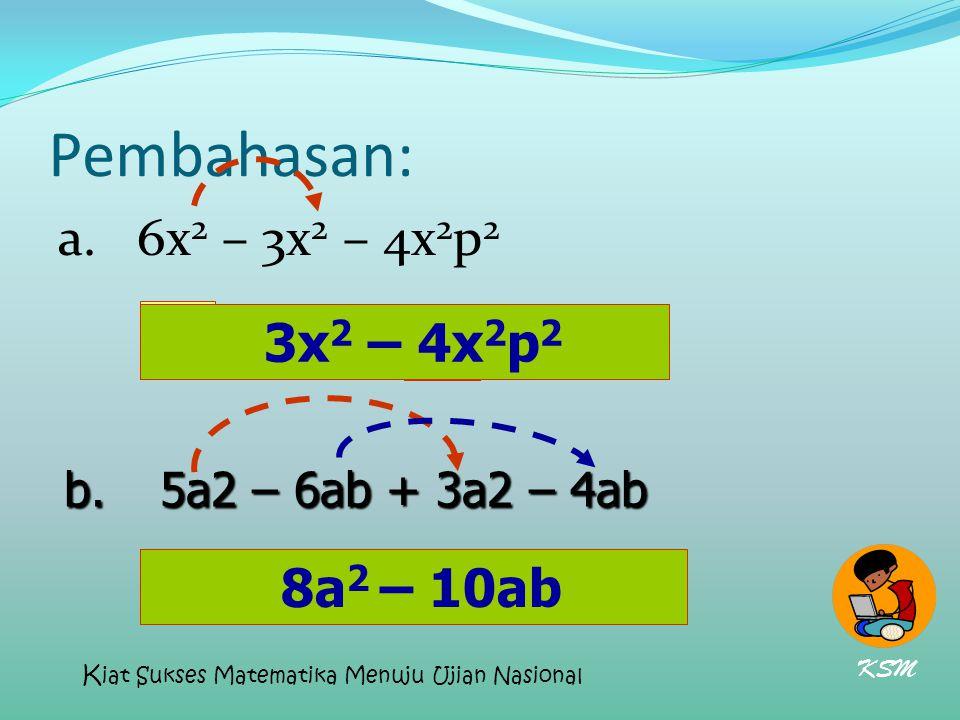 Pembahasan: a. 6x2 – 3x2 – 4x2p2 = 3x2 – 4x2p2 3x2 - 4x2p2 =