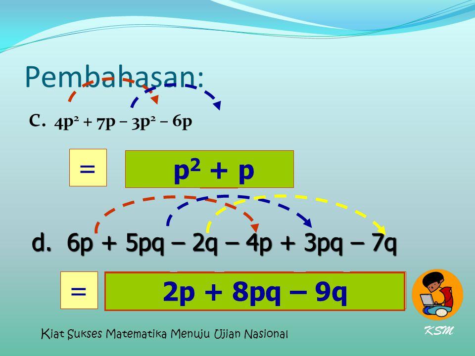 Pembahasan: c. 4p2 + 7p – 3p2 – 6p = p2 + p p2 + p = 2p 2p + 8pq – 9q