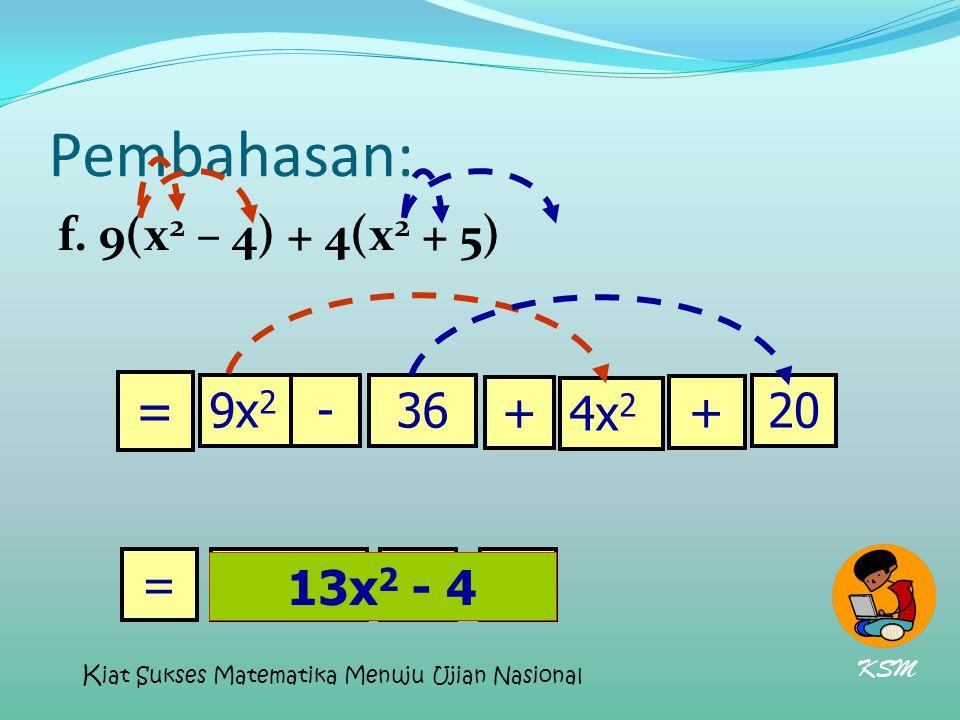 Pembahasan: = f. 9(x2 – 4) + 4(x2 + 5) 9x2 - 36 + 4x2 + 20 = 13x2 - 4