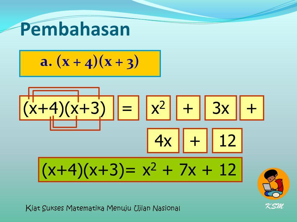 Pembahasan (x+4)(x+3) = x2 + 3x + 4x + 12 (x+4)(x+3)= x2 + 7x + 12