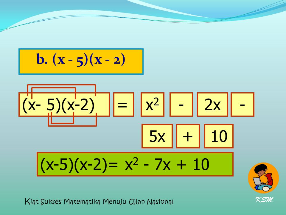 (x- 5)(x-2) = x2 - 2x - 5x + 10 (x-5)(x-2)= x2 - 7x + 10