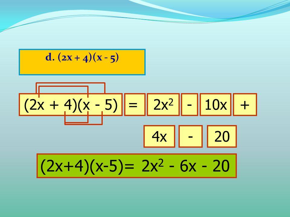 (2x+4)(x-5)= 2x2 - 6x - 20 (2x+4)(x-5)= 2x2 - 6x - 20 (2x + 4)(x - 5)
