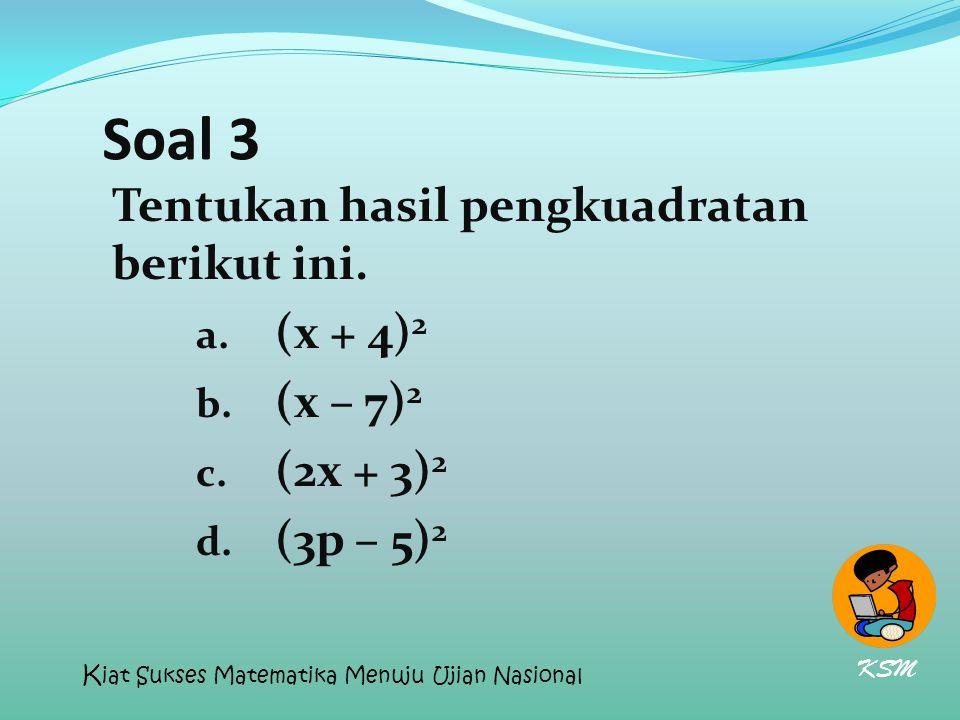 Soal 3 Tentukan hasil pengkuadratan berikut ini. (x + 4)2 (x – 7)2