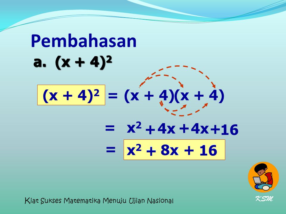 Pembahasan a. (x + 4)2 (x + 4)2 = (x + 4) (x + 4) = x2 + 4x + 4x + 16