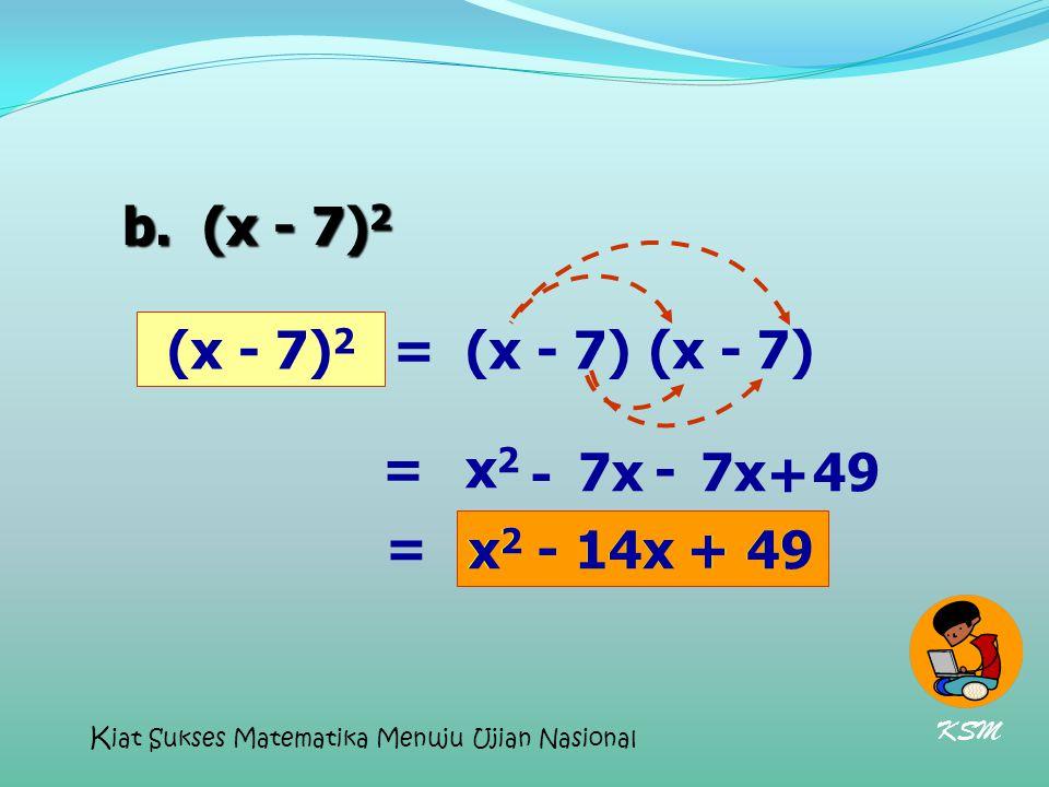b. (x - 7)2 (x - 7)2 = (x - 7) (x - 7) = x2 - 7x - 7x + 49 =