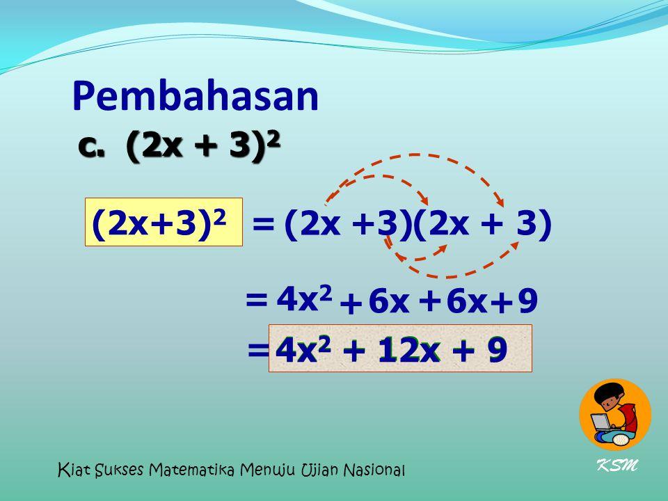 Pembahasan c. (2x + 3)2 (2x+3)2 = (2x +3) (2x + 3) = 4x2 + 6x + 6x + 9
