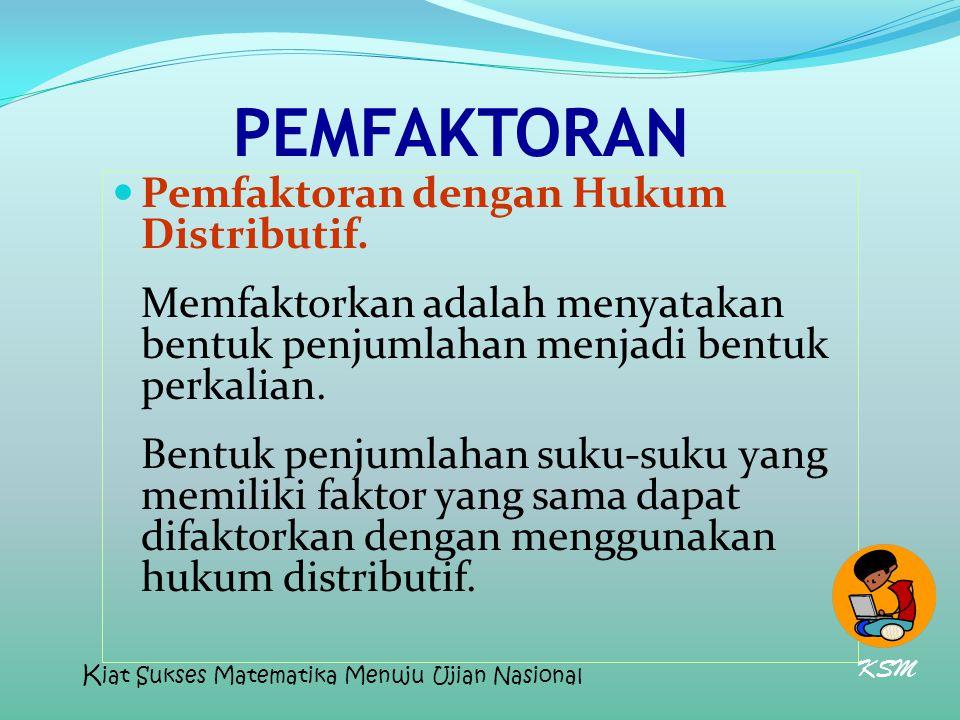 PEMFAKTORAN Pemfaktoran dengan Hukum Distributif.