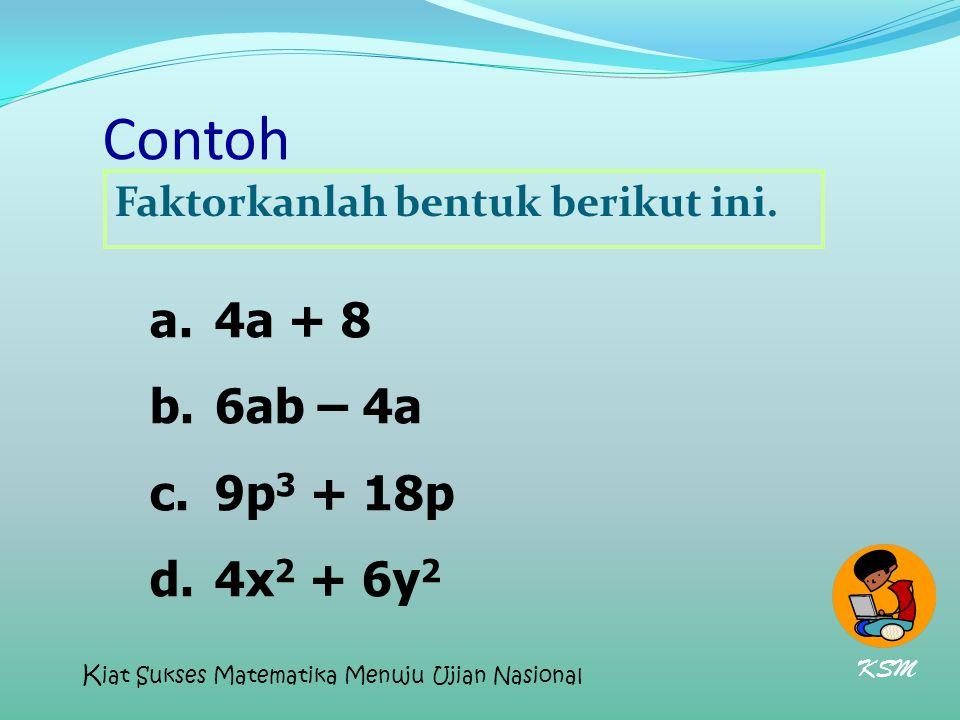 Contoh Faktorkanlah bentuk berikut ini. 4a + 8. 6ab – 4a.