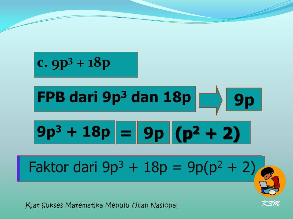 9p = 9p (p2 + 2) c. 9p3 + 18p FPB dari 9p3 dan 18p 9p3 + 18p