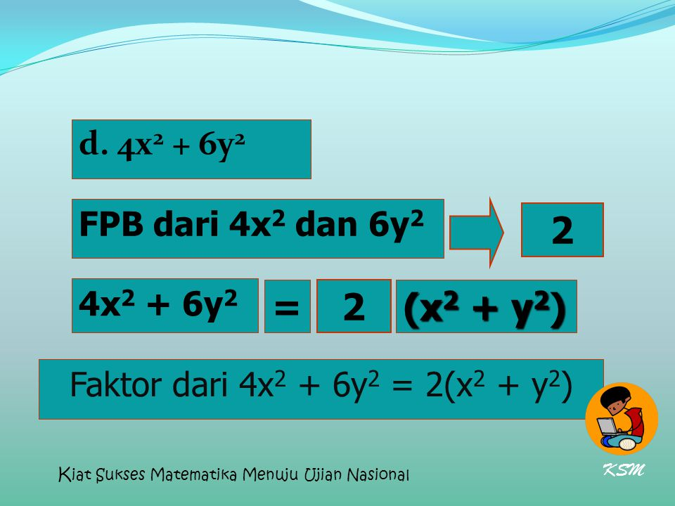 2 = 2 (x2 + y2) d. 4x2 + 6y2 FPB dari 4x2 dan 6y2 4x2 + 6y2