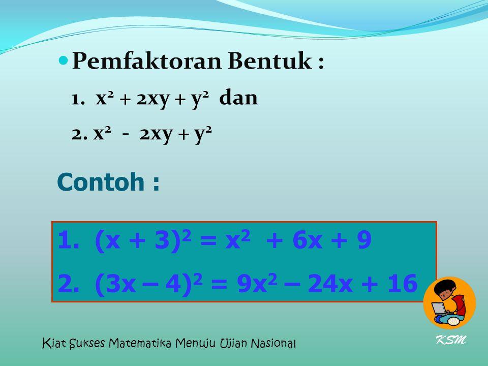 Pemfaktoran Bentuk : Contoh : (x + 3)2 = x2 + 6x + 9