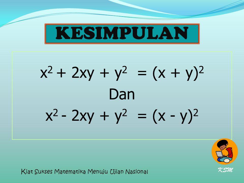 x2 + 2xy + y2 = (x + y)2 Dan x2 - 2xy + y2 = (x - y)2